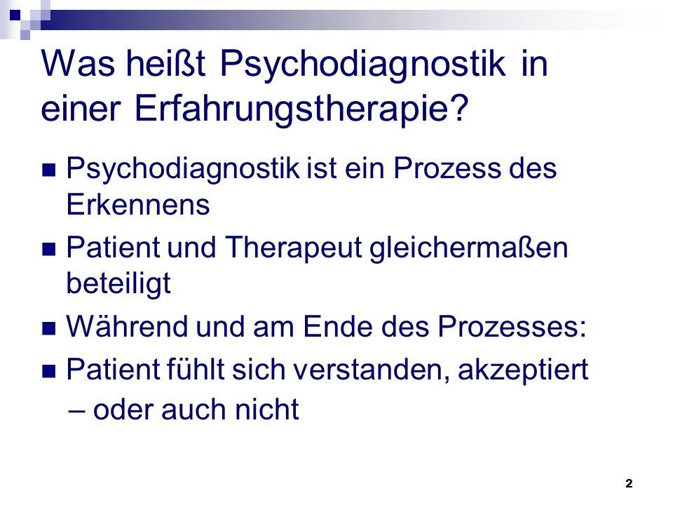 2 Was heißt Psychodiagnostik in einer Erfahrungstherapie? Psychodiagnostik ist ein Prozess des Erkennens Patient und Therapeut gleichermaßen beteiligt
