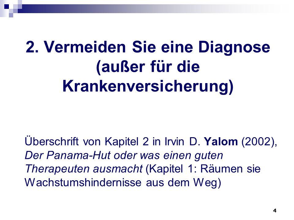 4 2. Vermeiden Sie eine Diagnose (außer für die Krankenversicherung) Überschrift von Kapitel 2 in Irvin D. Yalom (2002), Der Panama-Hut oder was einen