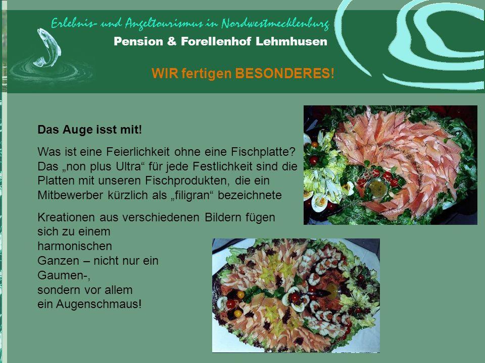 Pension & Forellenhof Lehmhusen WIR fertigen BESONDERES.