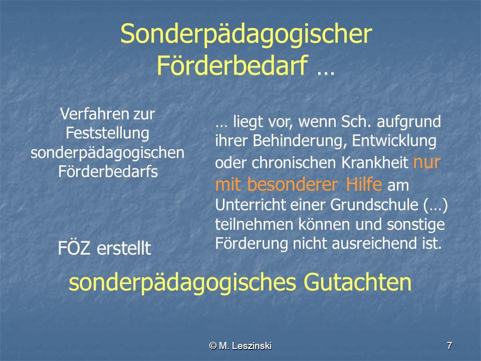 © M. Leszinski7 Sonderpädagogischer Förderbedarf … Verfahren zur Feststellung sonderpädagogischen Förderbedarfs … liegt vor, wenn Sch. aufgrund ihrer