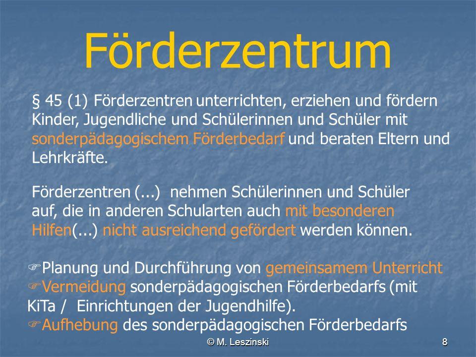 © M. Leszinski8 Förderzentrum § 45 (1) Förderzentren unterrichten, erziehen und fördern Kinder, Jugendliche und Schülerinnen und Schüler mit sonderpäd