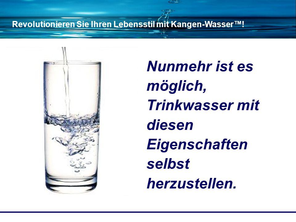 Revolutionieren Sie Ihren Lebensstil mit Kangen-Wasser! Nunmehr ist es möglich, Trinkwasser mit diesen Eigenschaften selbst herzustellen.