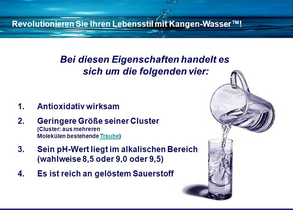 Revolutionieren Sie Ihren Lebensstil mit Kangen-Wasser! 1.Antioxidativ wirksam 2.Geringere Größe seiner Cluster (Cluster: aus mehreren Molekülen beste
