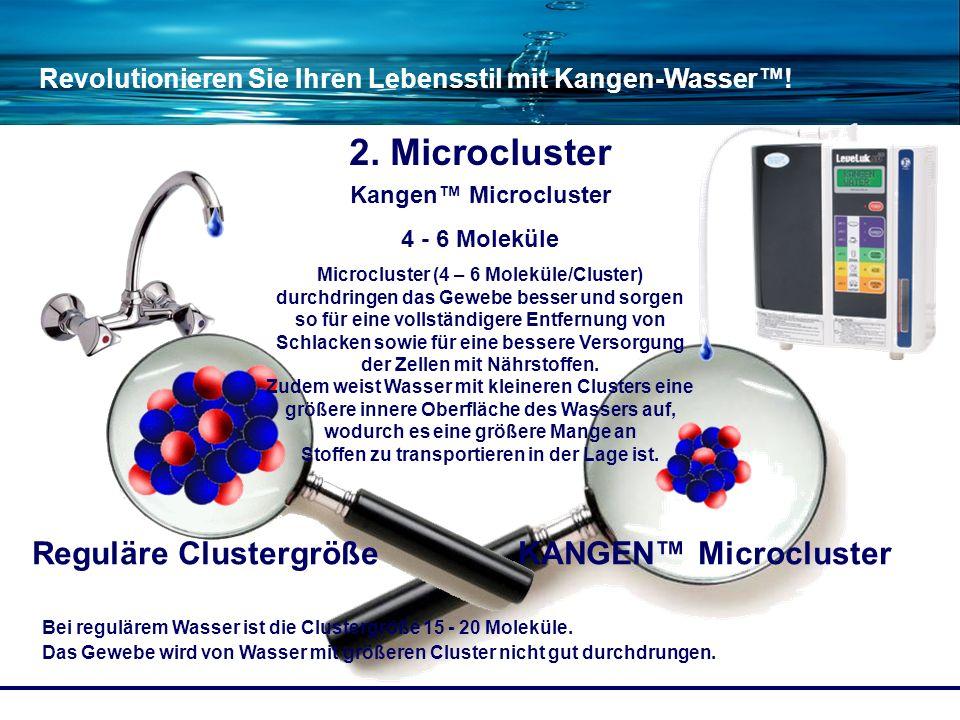 Revolutionieren Sie Ihren Lebensstil mit Kangen-Wasser! Bei regulärem Wasser ist die Clustergröße 15 - 20 Moleküle. Das Gewebe wird von Wasser mit grö