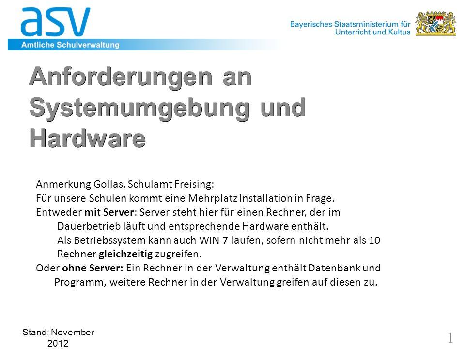 Stand: November 2012 1 Anforderungen an Systemumgebung und Hardware Anmerkung Gollas, Schulamt Freising: Für unsere Schulen kommt eine Mehrplatz Installation in Frage.