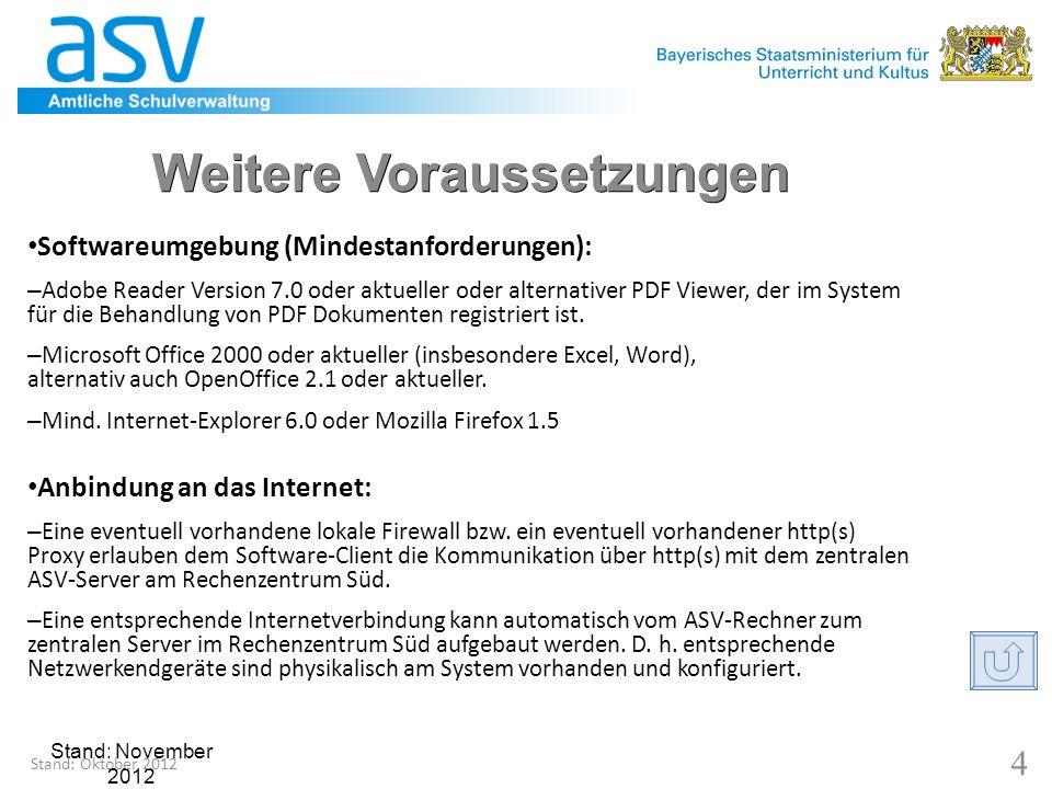 Stand: November 2012 5 Anforderungen: Mehrplatzinstallation Mehrplatzinstallation – Der ASV-Server und seine angeschlossenen Software-Clients kommunizieren über ein Netzwerk (LAN) miteinander.