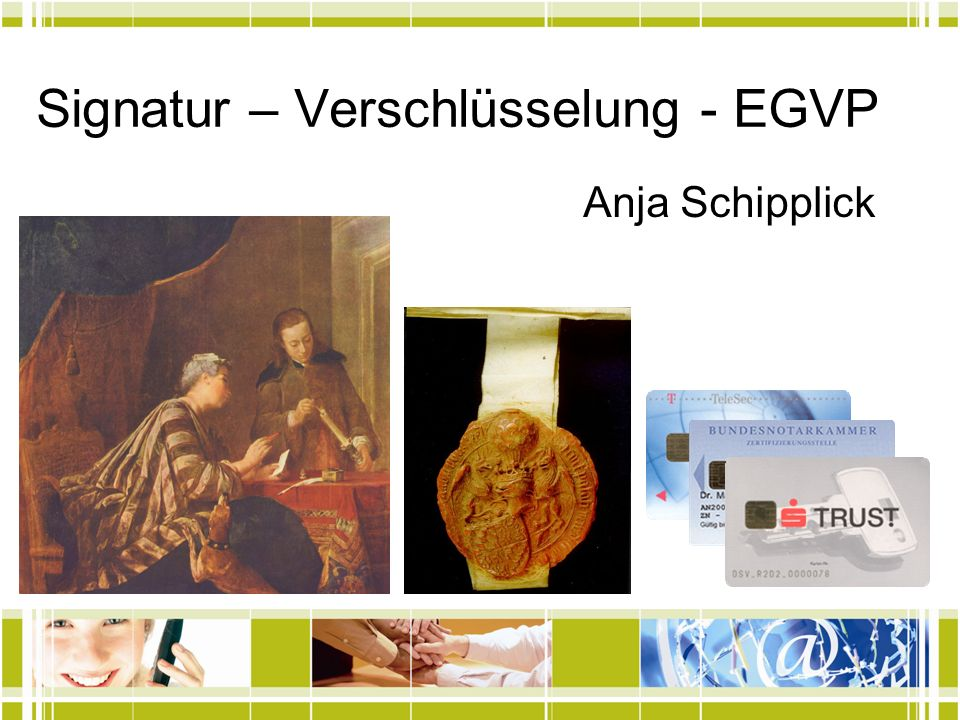 Signatur – Verschlüsselung - EGVP Anja Schipplick