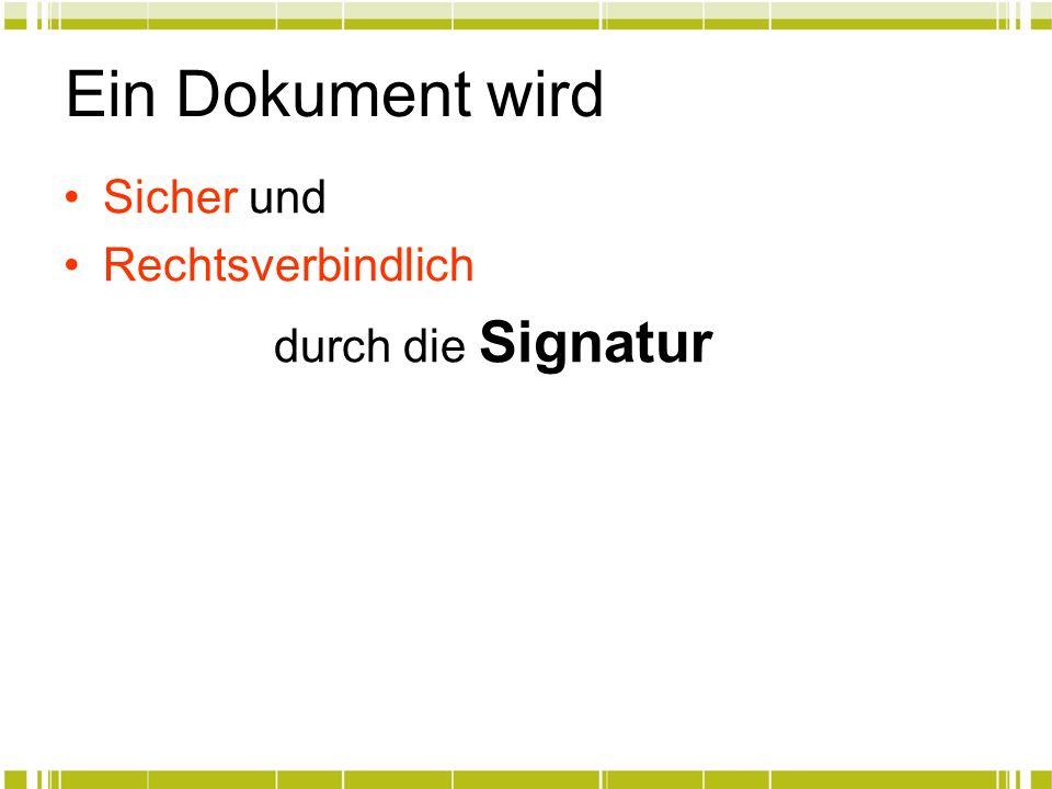 Ein Dokument wird Sicher und Rechtsverbindlich durch die Signatur