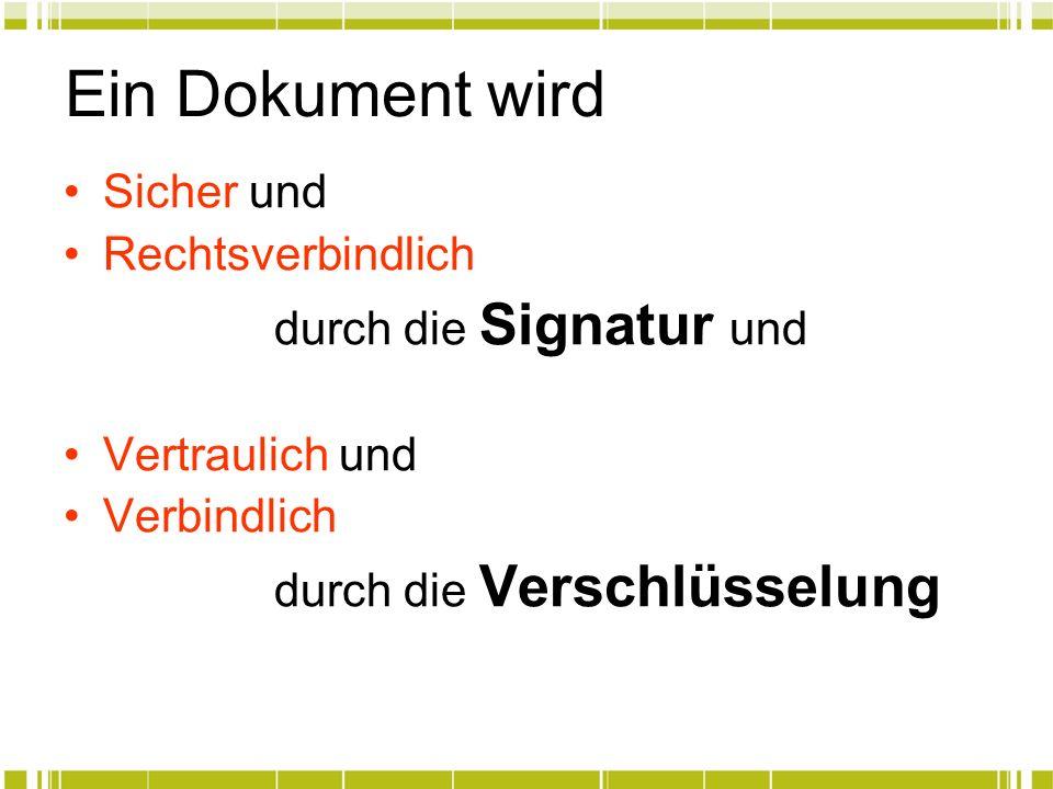 Ein Dokument wird Sicher und Rechtsverbindlich durch die Signatur und Vertraulich und Verbindlich durch die Verschlüsselung