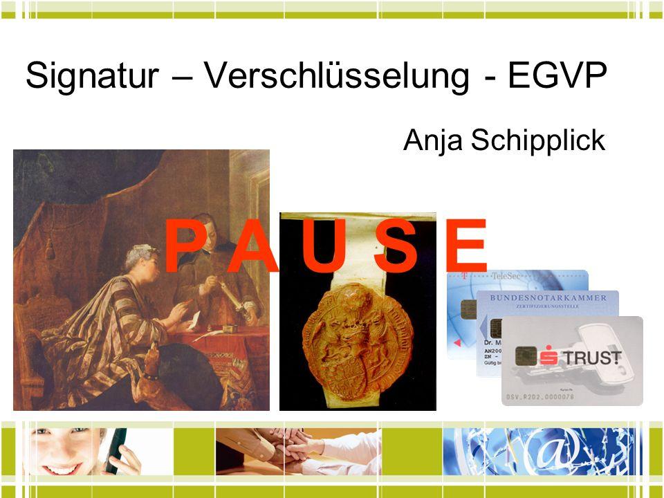 Signatur – Verschlüsselung - EGVP Anja Schipplick P A U S E