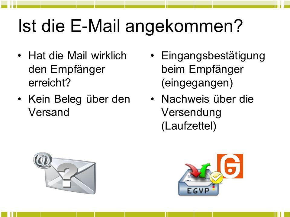 Ist die E-Mail angekommen? Hat die Mail wirklich den Empfänger erreicht? Kein Beleg über den Versand Eingangsbestätigung beim Empfänger (eingegangen)
