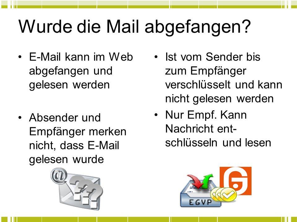 Wurde die Mail abgefangen? E-Mail kann im Web abgefangen und gelesen werden Absender und Empfänger merken nicht, dass E-Mail gelesen wurde Ist vom Sen