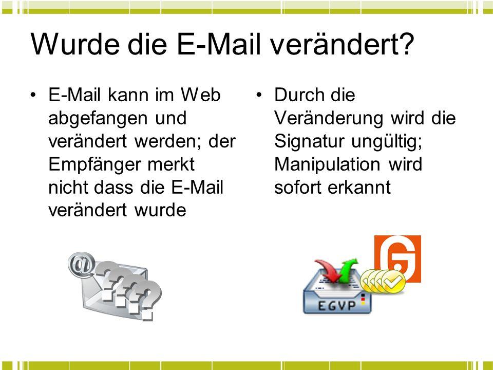 Wurde die E-Mail verändert? E-Mail kann im Web abgefangen und verändert werden; der Empfänger merkt nicht dass die E-Mail verändert wurde Durch die Ve
