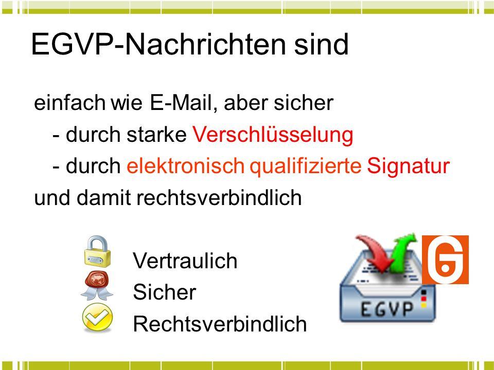 EGVP-Nachrichten sind einfach wie E-Mail, aber sicher - durch starke Verschlüsselung - durch elektronisch qualifizierte Signatur und damit rechtsverbi