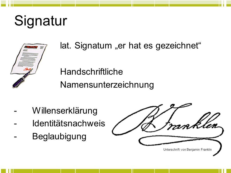Die handschriftliche Unterschrift hat die Aufgabe die Identität des Ausstellers erkennbar zu machen die Echtheit des Dokuments zu gewährleisten (Integrität) dem Empfänger die Prüfung zu ermöglichen, wer die Erklärung abgegeben hat (Verifkation) Problem: Einfach zu fälschen Nachweis, ob die Daten vollständig und unversehrt vom angegebenen Absender beim Empfänger angekommen sind (Authentizität)