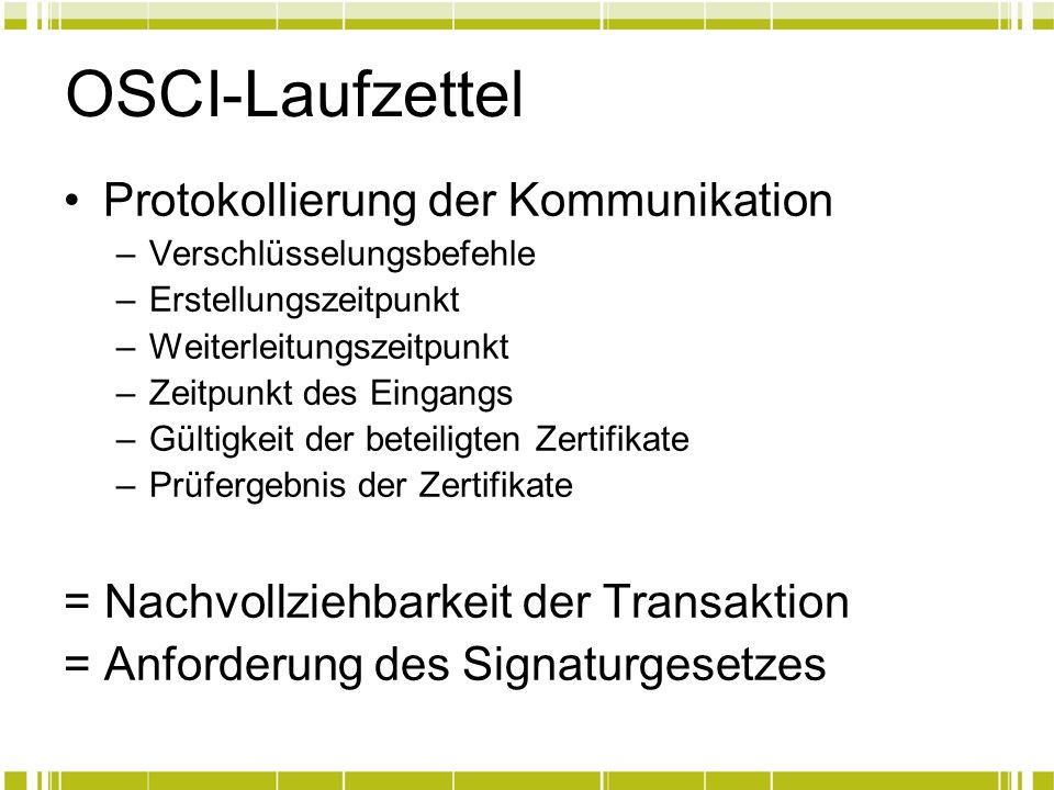 OSCI-Laufzettel Protokollierung der Kommunikation –Verschlüsselungsbefehle –Erstellungszeitpunkt –Weiterleitungszeitpunkt –Zeitpunkt des Eingangs –Gül