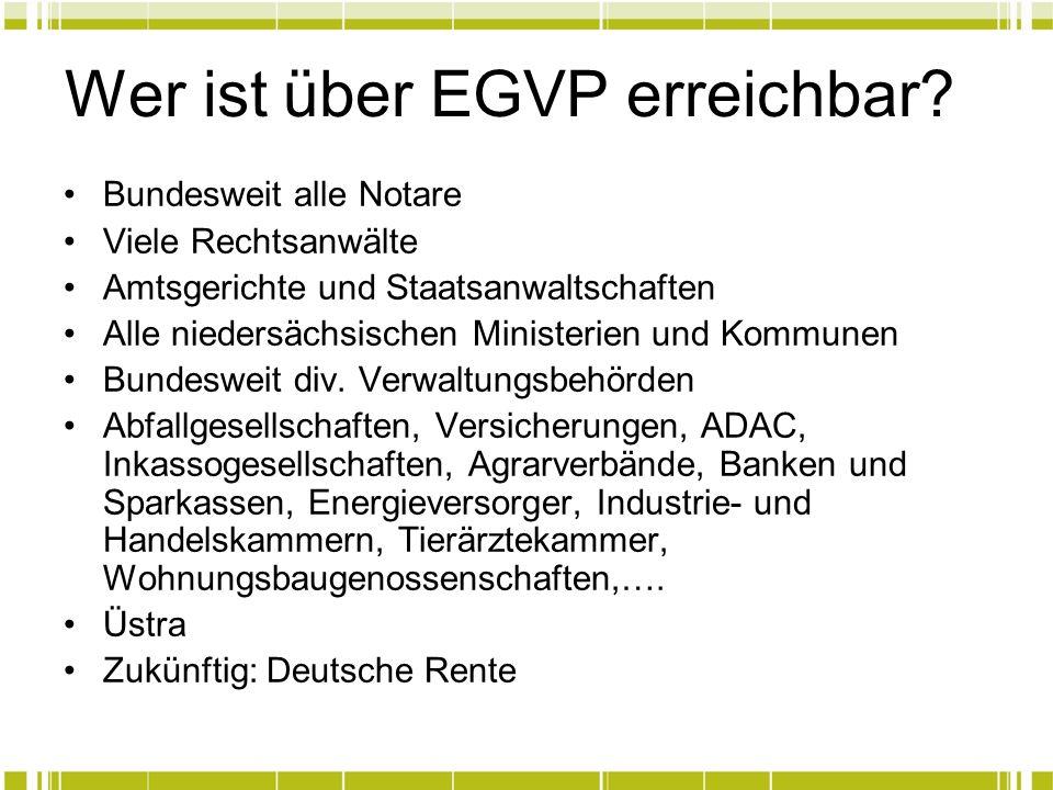 Wer ist über EGVP erreichbar? Bundesweit alle Notare Viele Rechtsanwälte Amtsgerichte und Staatsanwaltschaften Alle niedersächsischen Ministerien und