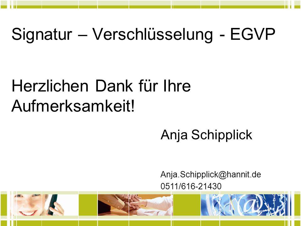 Signatur – Verschlüsselung - EGVP Anja Schipplick Herzlichen Dank für Ihre Aufmerksamkeit! Anja.Schipplick@hannit.de 0511/616-21430