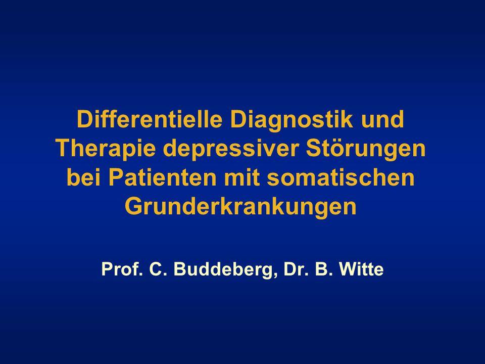 Differentielle Diagnostik und Therapie depressiver Störungen bei Patienten mit somatischen Grunderkrankungen Prof. C. Buddeberg, Dr. B. Witte