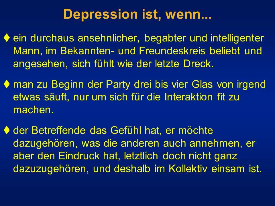 Depression ist, wenn... ein durchaus ansehnlicher, begabter und intelligenter Mann, im Bekannten- und Freundeskreis beliebt und angesehen, sich fühlt