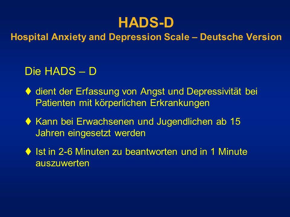 HADS-D Hospital Anxiety and Depression Scale – Deutsche Version Die HADS – D dient der Erfassung von Angst und Depressivität bei Patienten mit körperl