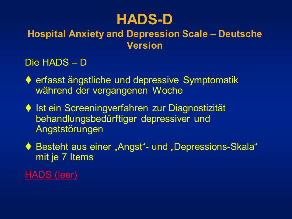 HADS-D Hospital Anxiety and Depression Scale – Deutsche Version Die HADS – D erfasst ängstliche und depressive Symptomatik während der vergangenen Woc