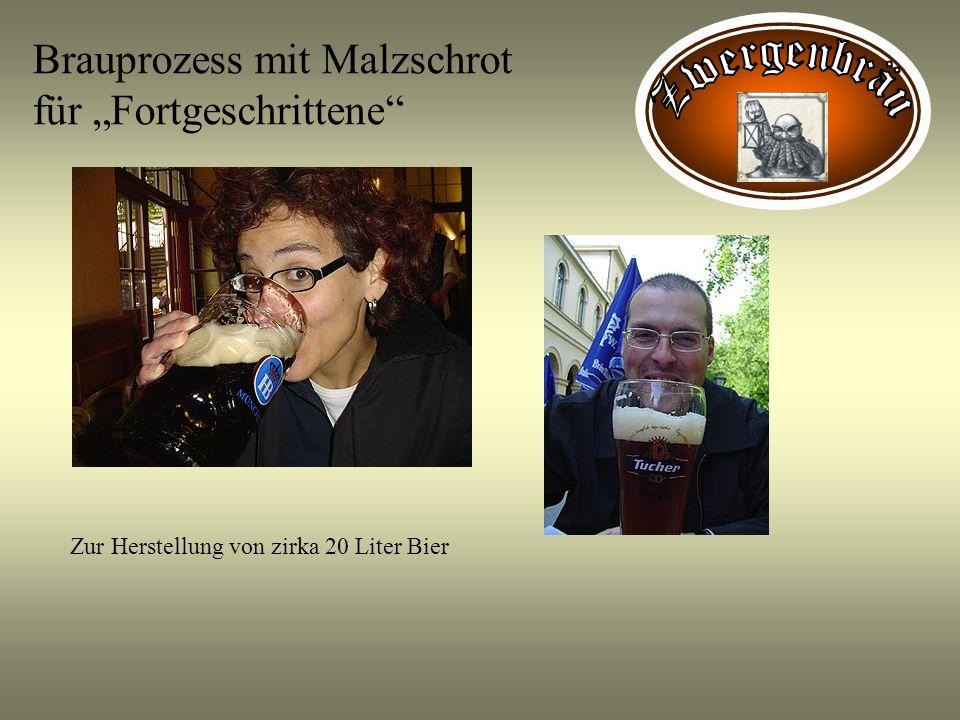 Brauprozess mit Malzschrot für Fortgeschrittene Zur Herstellung von zirka 20 Liter Bier