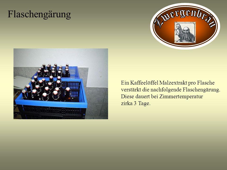 Flaschengärung Ein Kaffeelöffel Malzextrakt pro Flasche verstärkt die nachfolgende Flaschengärung. Diese dauert bei Zimmertemperatur zirka 3 Tage.