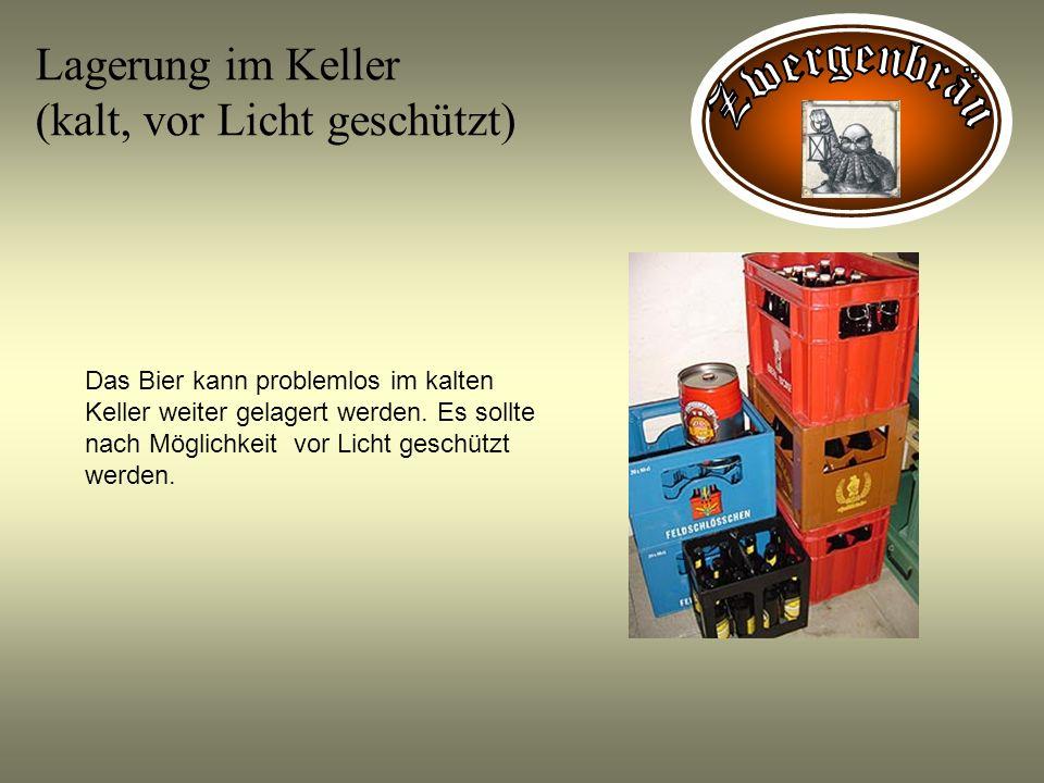Lagerung im Keller (kalt, vor Licht geschützt) Das Bier kann problemlos im kalten Keller weiter gelagert werden. Es sollte nach Möglichkeit vor Licht
