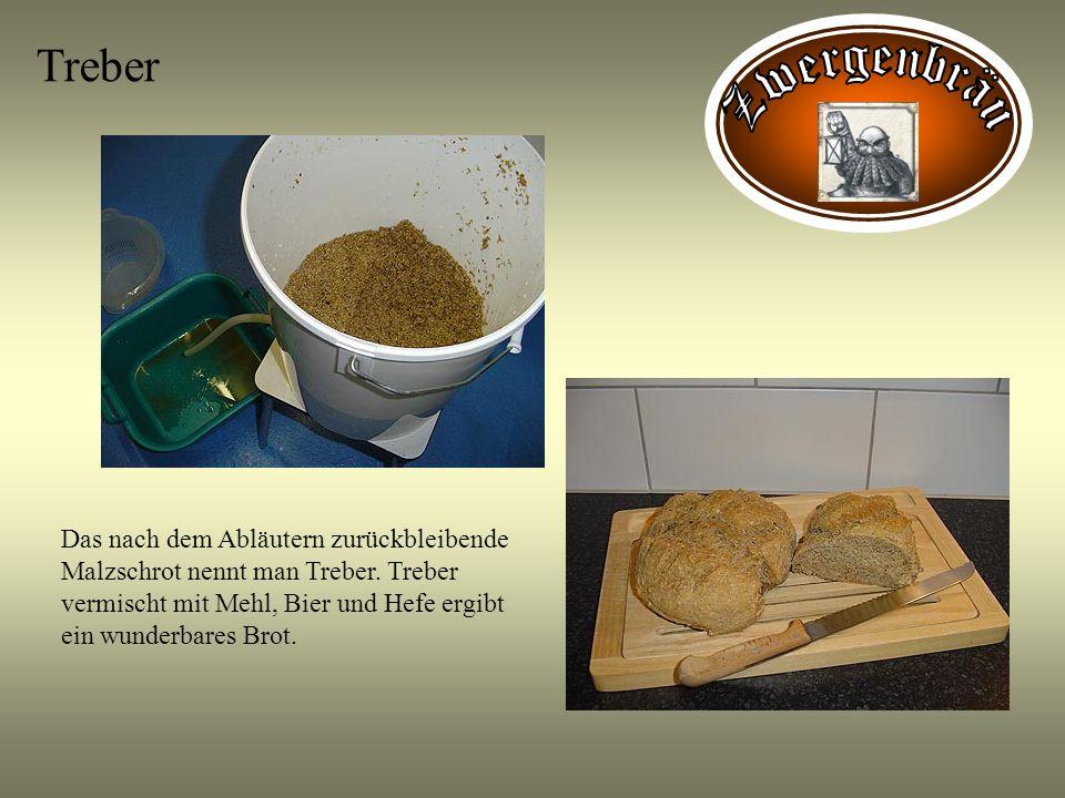 Treber Das nach dem Abläutern zurückbleibende Malzschrot nennt man Treber. Treber vermischt mit Mehl, Bier und Hefe ergibt ein wunderbares Brot.