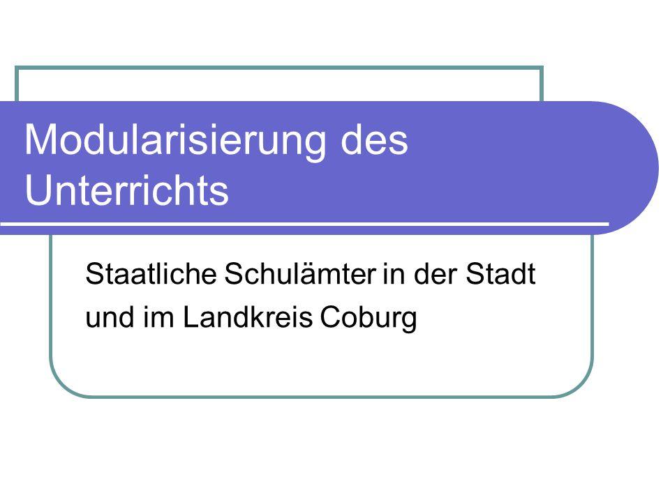 Modularisierung des Unterrichts Staatliche Schulämter in der Stadt und im Landkreis Coburg