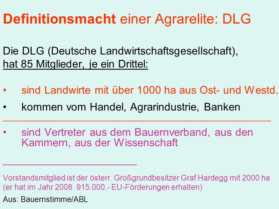 Definitionsmacht einer Agrarelite: DLG Die DLG (Deutsche Landwirtschaftsgesellschaft), hat 85 Mitglieder, je ein Drittel: sind Landwirte mit über 1000 ha aus Ost- und Westd.