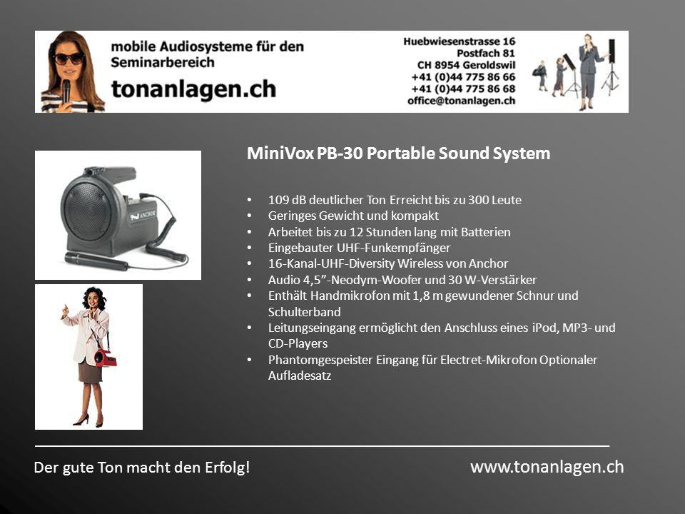 Der gute Ton macht den Erfolg! www.tonanlagen.ch MiniVox PB-30 Portable Sound System 109 dB deutlicher Ton Erreicht bis zu 300 Leute Geringes Gewicht