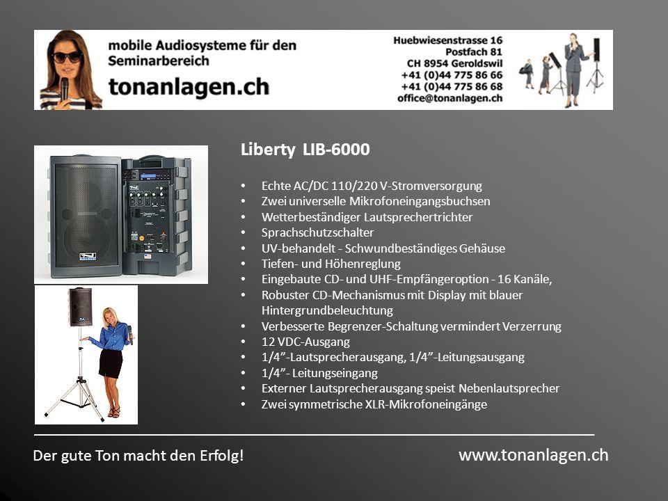 Der gute Ton macht den Erfolg! www.tonanlagen.ch Liberty LIB-6000 Echte AC/DC 110/220 V-Stromversorgung Zwei universelle Mikrofoneingangsbuchsen Wette