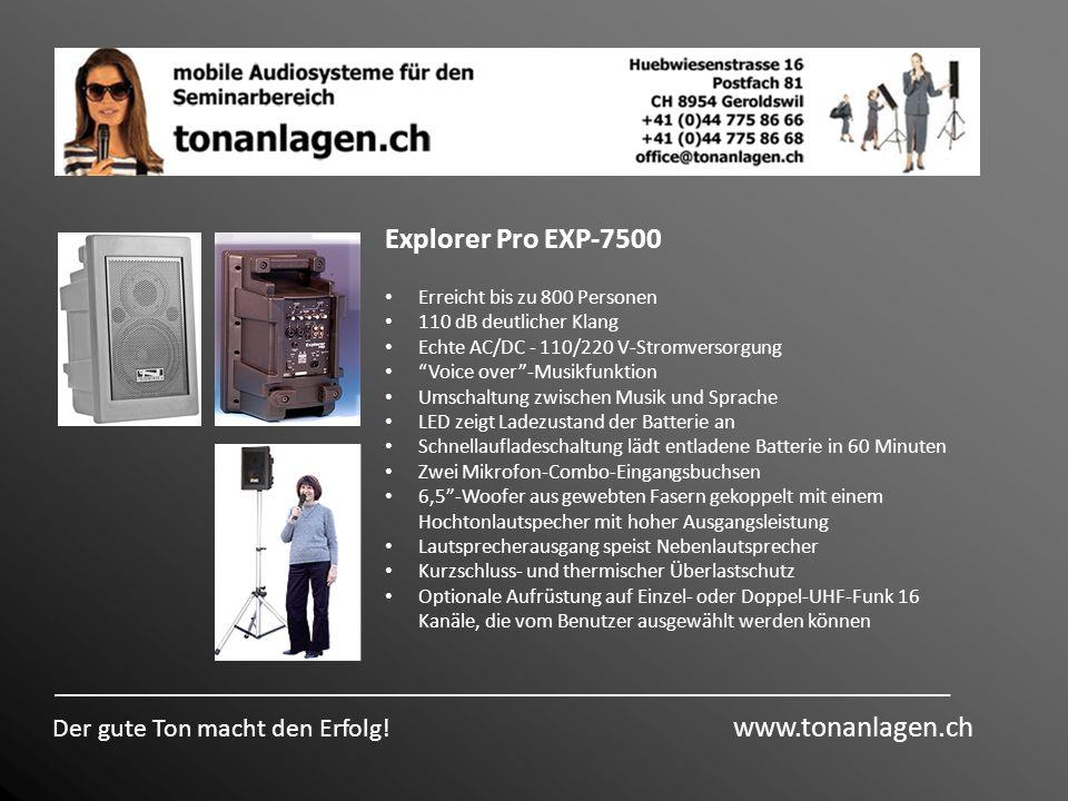 Der gute Ton macht den Erfolg! www.tonanlagen.ch Explorer Pro EXP-7500 Erreicht bis zu 800 Personen 110 dB deutlicher Klang Echte AC/DC - 110/220 V-St