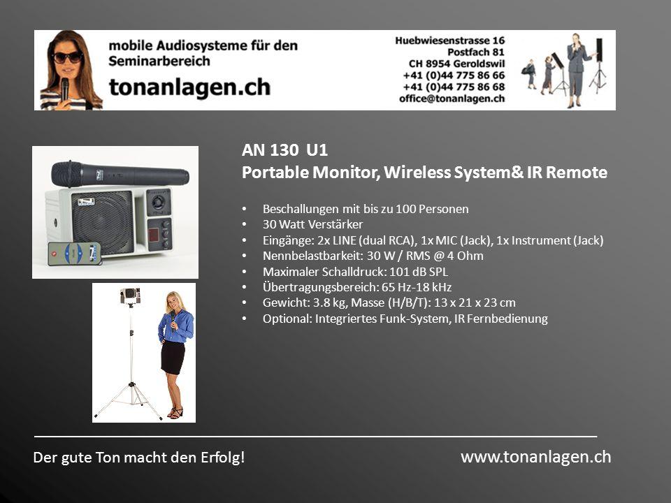 Der gute Ton macht den Erfolg! www.tonanlagen.ch AN 130 U1 Portable Monitor, Wireless System& IR Remote Beschallungen mit bis zu 100 Personen 30 Watt