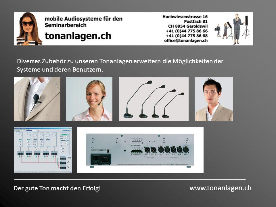 Der gute Ton macht den Erfolg! www.tonanlagen.ch Diverses Zubehör zu unseren Tonanlagen erweitern die Möglichkeiten der Systeme und deren Benutzern.