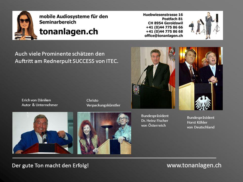 Der gute Ton macht den Erfolg! www.tonanlagen.ch Auch viele Prominente schätzen den Auftritt am Rednerpult SUCCESS von ITEC. Bundespräsident Dr. Heinz