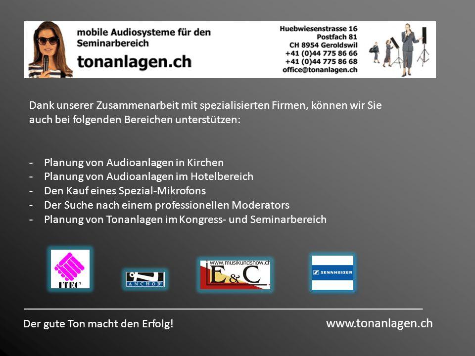 Der gute Ton macht den Erfolg! www.tonanlagen.ch Dank unserer Zusammenarbeit mit spezialisierten Firmen, können wir Sie auch bei folgenden Bereichen u