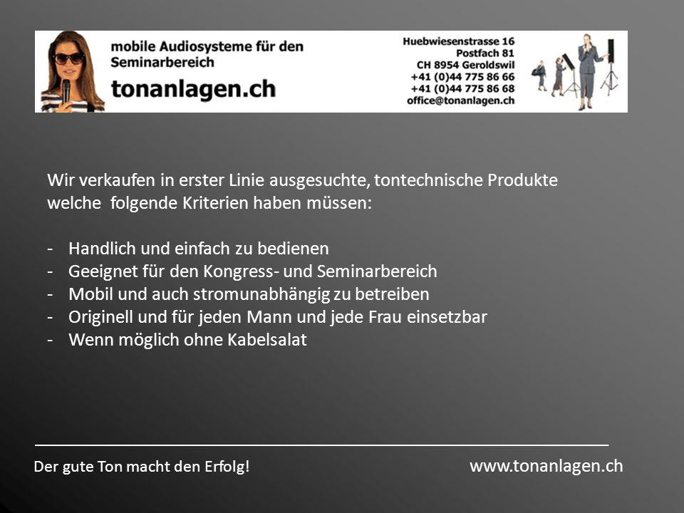 Wir verkaufen in erster Linie ausgesuchte, tontechnische Produkte welche folgende Kriterien haben müssen: -Handlich und einfach zu bedienen -Geeignet