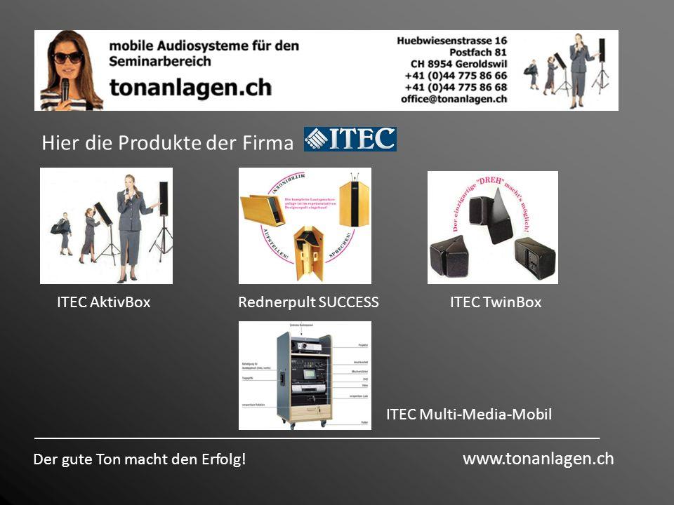 Hier die Produkte der Firma Der gute Ton macht den Erfolg! www.tonanlagen.ch ITEC AktivBoxRednerpult SUCCESSITEC TwinBox ITEC Multi-Media-Mobil