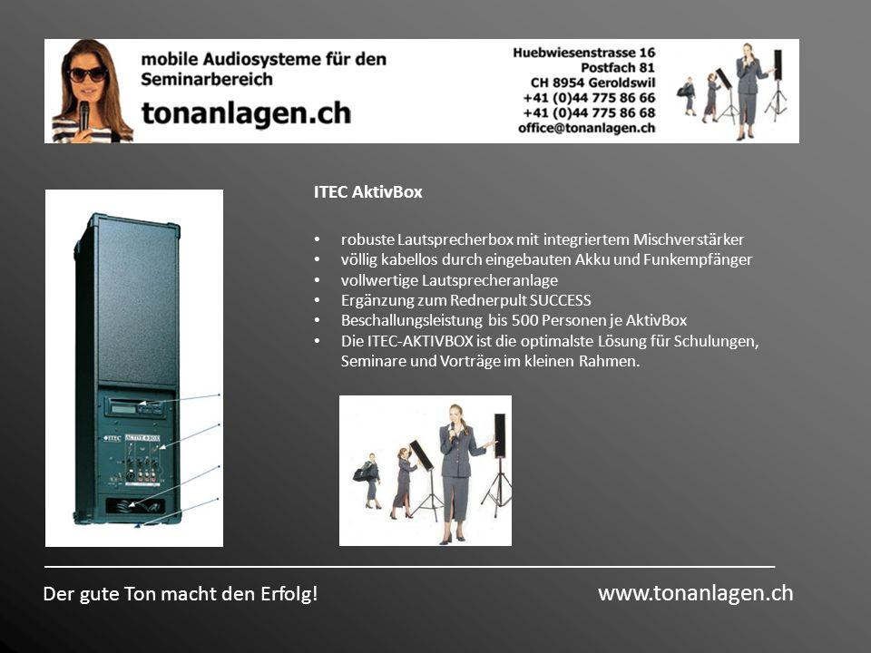 Der gute Ton macht den Erfolg! www.tonanlagen.ch ITEC AktivBox robuste Lautsprecherbox mit integriertem Mischverstärker völlig kabellos durch eingebau