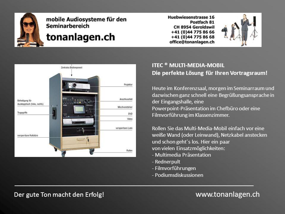 Der gute Ton macht den Erfolg! www.tonanlagen.ch ITEC ® MULTI-MEDIA-MOBIL Die perfekte Lösung für Ihren Vortragsraum! Heute im Konferenzsaal, morgen i
