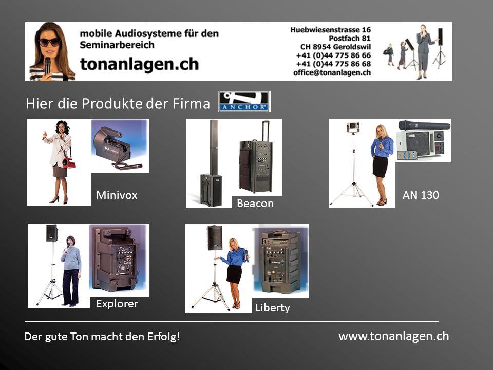 Hier die Produkte der Firma Der gute Ton macht den Erfolg! www.tonanlagen.ch Minivox Explorer Liberty AN 130 Beacon