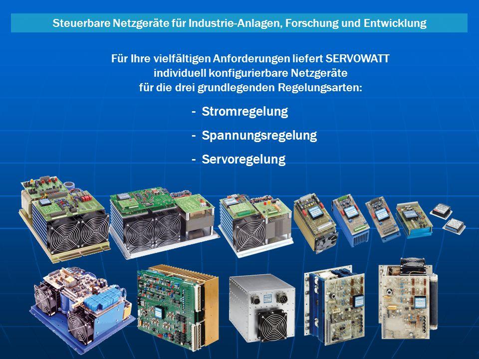 - Stromregelung - Spannungsregelung - Servoregelung Für Ihre vielfältigen Anforderungen liefert SERVOWATT individuell konfigurierbare Netzgeräte für d