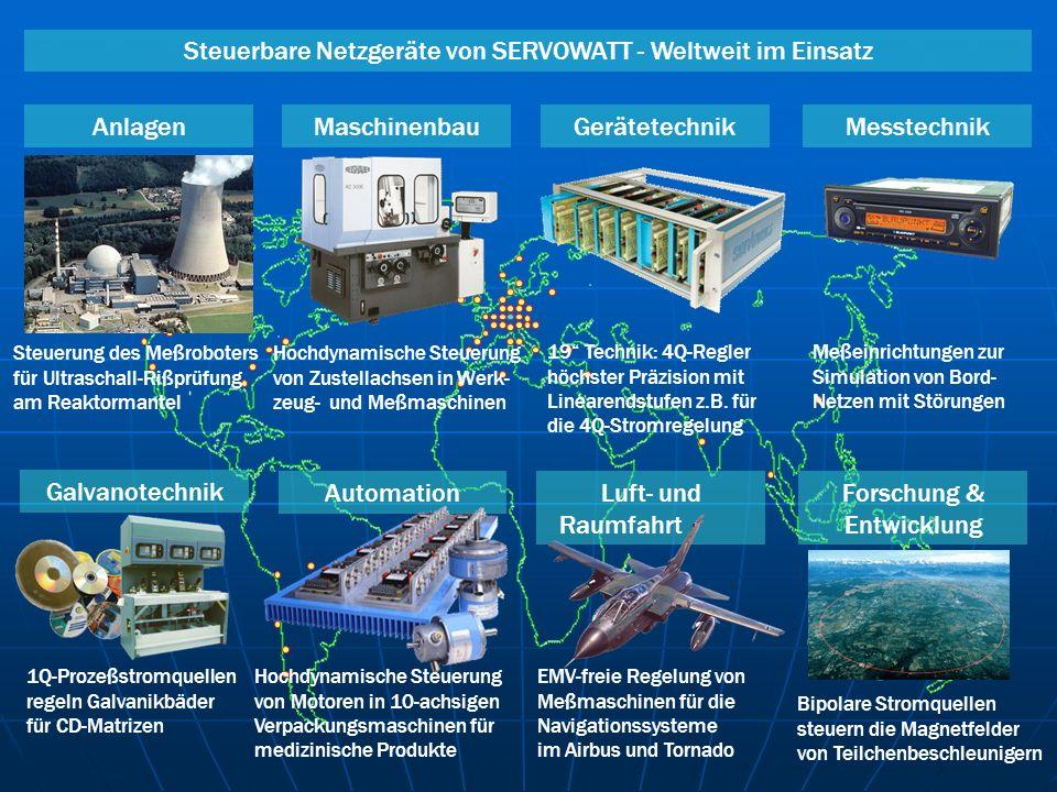 Steuerbare Netzgeräte von SERVOWATT - Weltweit im Einsatz AnlagenMaschinenbauMesstechnikGerätetechnik Galvanotechnik AutomationForschung & Entwicklung