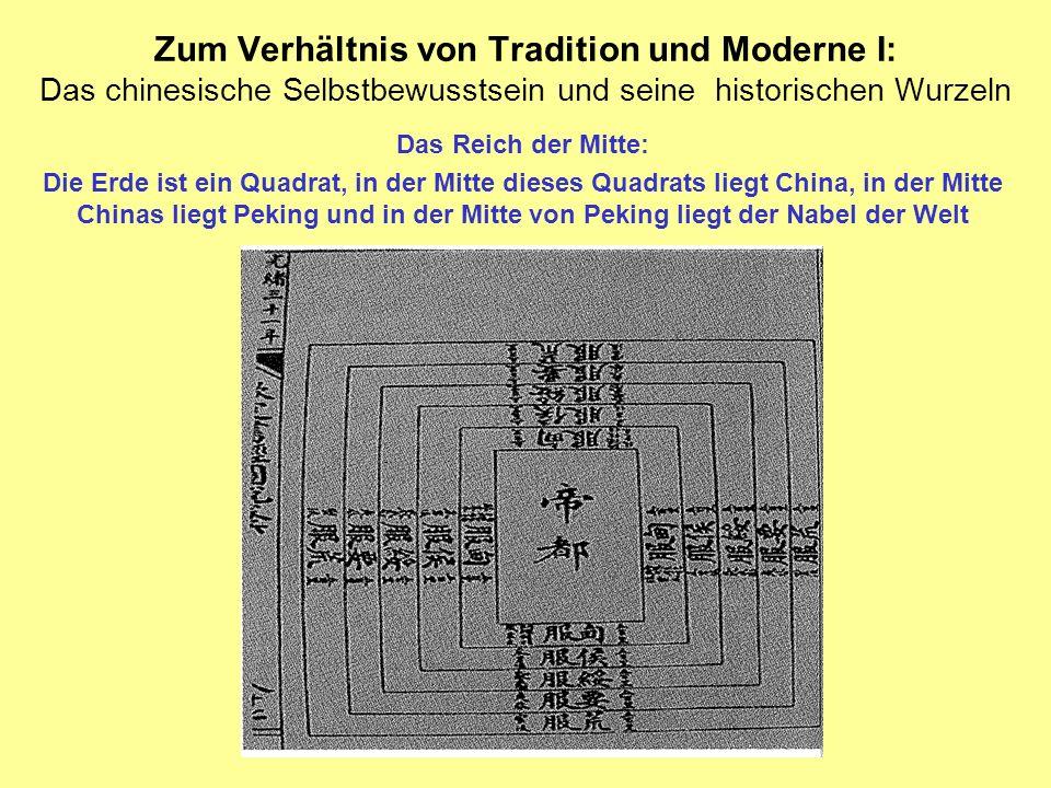Zum Verhältnis von Tradition und Moderne I: Das chinesische Selbstbewusstsein und seine historischen Wurzeln Das Reich der Mitte: Die Erde ist ein Qua