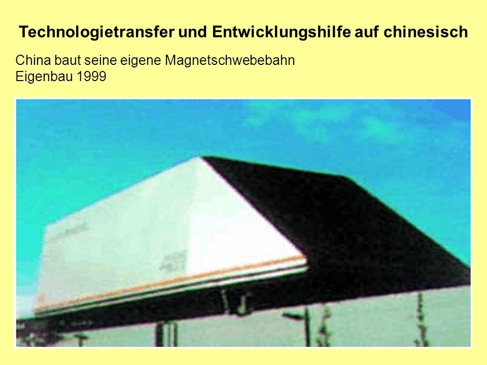 Technologietransfer und Entwicklungshilfe auf chinesisch China baut seine eigene Magnetschwebebahn Eigenbau 1999