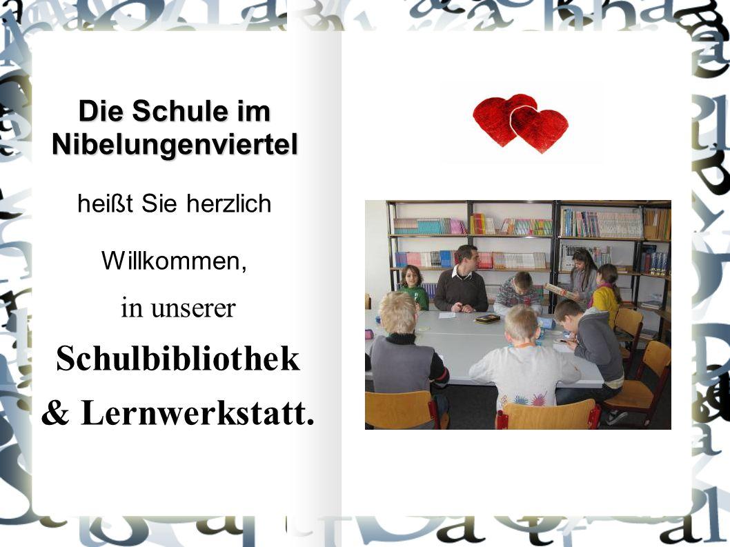 Die Schule im Nibelungenviertel Die Schule im Nibelungenviertel heißt Sie herzlich Willkommen, in unserer Schulbibliothek & Lernwerkstatt.