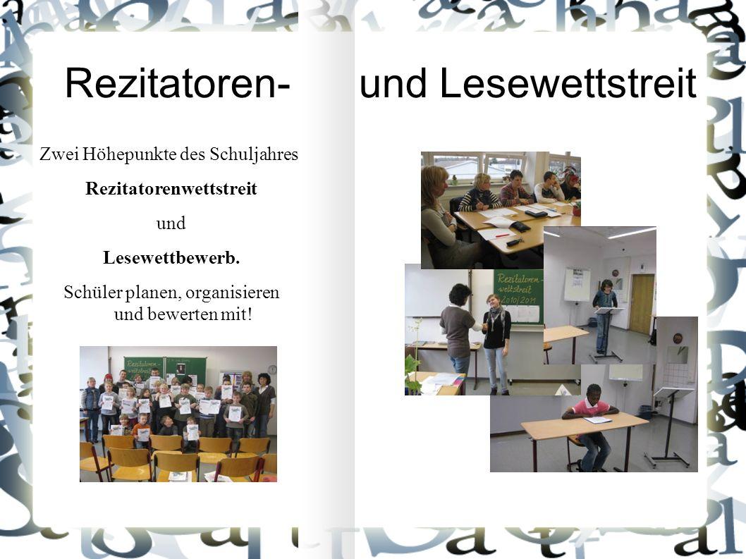 Rezitatoren- und Lesewettstreit Zwei Höhepunkte des Schuljahres: Rezitatorenwettstreit und Lesewettbewerb.